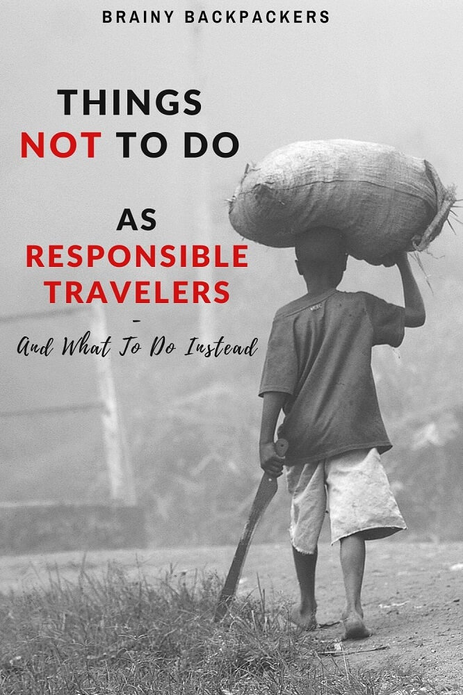 Want to be a responsible traveler? Here are some common mistakes travelers do and that you should completely avoid to make sure you travel responsibly. #responsibletourism #sustainability #brainybackpackers#traveltips #responsibletravel #sustainabletourism #ethicaltourism
